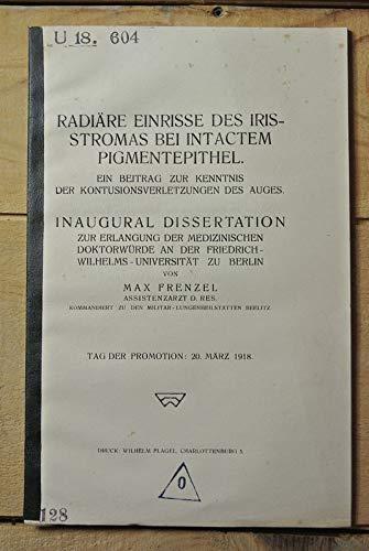 Radiäre Einrisse des Irisstromas bei intactem Pigmentepithel. Ein Beitrag zur Kenntnis der Kontusionsverletzungen des Auges / Max Frenzel