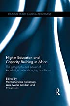 Higher Education and Capacity Building in Africa: The geography and power of knowledge under changing conditions (Routledge Studies in African Development)