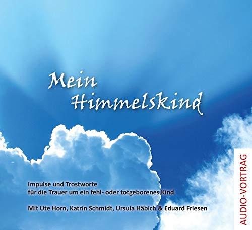 Mein Himmelskind: Impulse und Trostworte für die Trauer um ein fehl- oder totgeborenes Kind