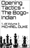 Opening Tactics - The Bogo-indian: 1. D4 Volume 3-Duke, Michael