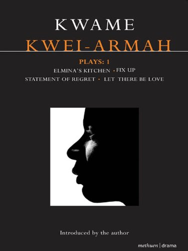 Kwei-Armah Plays: 1: Elmina's Kitchen; Fix Up; Statement of Regret; Let There Be Love (Contemporary Dramatists) (English Edition)
