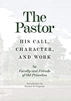 The Pastor: His Call, Character, and Work
