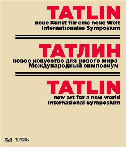 Tatlin: neue Kunst für eine neue Welt. Internationales Symposium (Klassische Moderne)