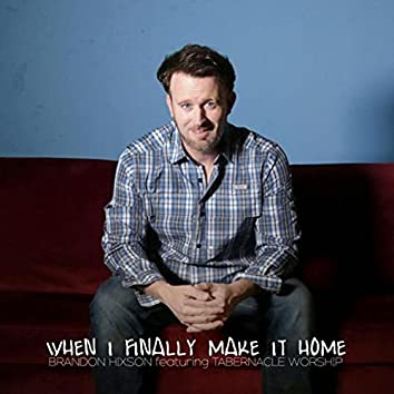 When I Finally Make It Home (feat. Tabernacle Worship)