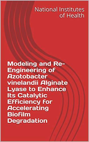 Modeling and Re-Engineering of Azotobacter vinelandii Alginate Lyase to Enhance Its Catalytic...