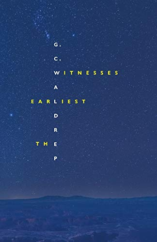 Compare Textbook Prices for The Earliest Witnesses 1st Edition ISBN 9781946482488 by G.C. Waldrep