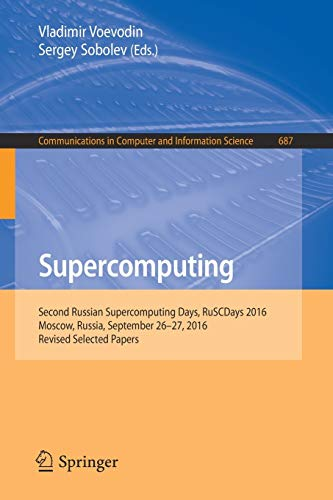 Supercomputing: Second Russian Supercomputing Days, RuSCDays 2016, Moscow, Russia, September 26–27, 2016, Revised Selected Papers: 687