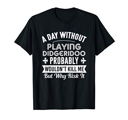 If you're looking for funny Didgeridoo shirts for men, women or kids then look no further! This Didgeridoo Player tshirt is perfect for Christmas and birthdays for Didgeridoo lovers of all ages. A Day Without Didgeridoo tee shirt. Great for the music...