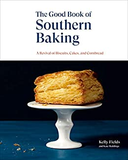 The Good Book of Southern Baking: A Revival of Biscuits, Cakes, and Cornbread by [Kelly Fields, Kate Heddings]