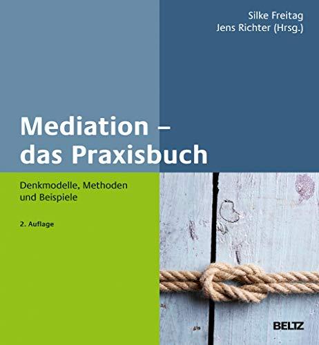 Mediation – das Praxisbuch: Denkmodelle, Methoden und Beispiele