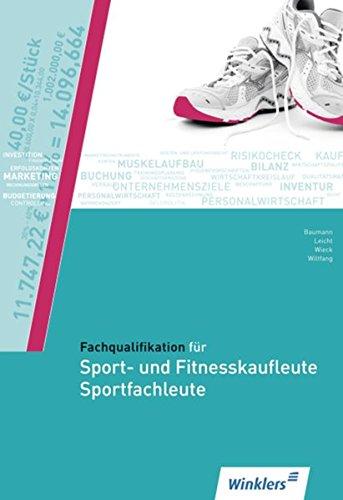 Fachqualifikation für Sport- und Fitnesskaufleute; Sportfachleute: Fachqualifikation für Sport- und Fitnesskaufleute und Sportfachleute: Schülerband ... für die neuen Dienstleistungsberufe, Band 1)
