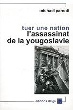 Tuer une nation - L'assassinat de la Yougoslavie de Michael Parenti