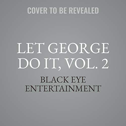 Let George Do It, Vol. 2                   By:                                                                                                                                 Black Eye Entertainment                           Length: 8 hrs     Not rated yet     Overall 0.0