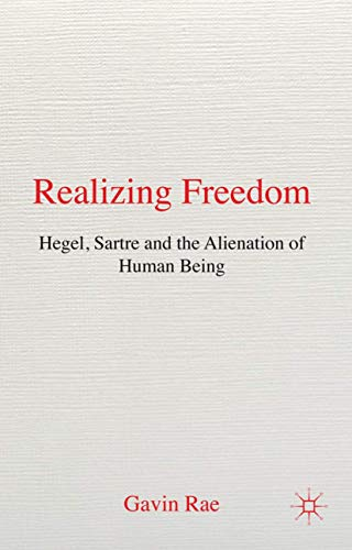 Realizing Freedom: Hegel, Sartre and the Alienation of Human Being