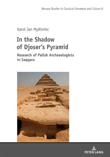In the Shadow of Djoser's Pyramid: Research of Polish Archaeologists in Saqqara (Studies in Classical Literature and Culture)