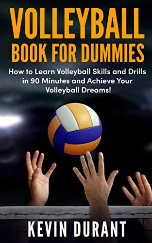 Volleyball Book For Dummies: How to learn volleyball skills and drills in 90 minutes and achieve your volleyball dreams!