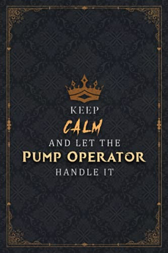 Pump Operator Notebook Planner - Keep Calm And Let The Pump Operator Handle It Job Title Working Cover Journal: Hour, Over 100 Pages, 6x9 inch, Life, ... List, 5.24 x 22.86 cm, Pocket, A5, Business