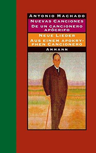 Nuevas canciones - Neue Lieder 1917-1930 De un cancionero apócrifo - Aus einem apokryphen Cancionero 1924-1936: Gedichte und Prosa