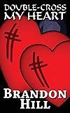 Double-Cross My Heart - Brandon Hill