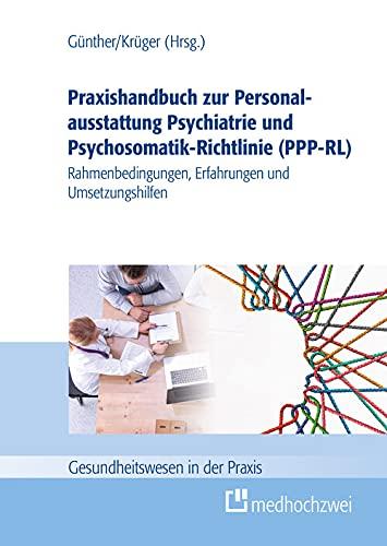 Praxishandbuch zur Personalausstattung Psychiatrie und Psychosomatik-Richtlinie (PPP-RL): Rahmenbedingungen, Erfahrungen und Umsetzungshilfen (Gesundheitswesen in der Praxis)