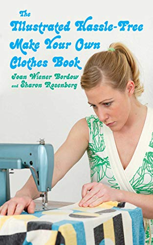 The Illustrated Hassle-Free Make Your Own Clothes Book by [Joan Wiener Bordow, Sharon Rosenberg]