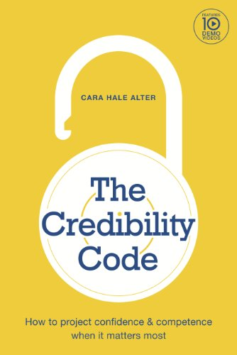 The Credibility Code: How to Project Confidence and Competence When It Matters Most...