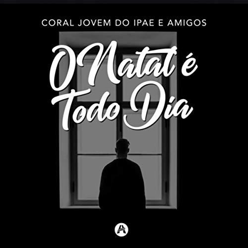 O Natal É Todo Dia (feat. Coral de Sinos do Ipae, Coral Teen do Ipae, Coral IPAE Kids & Vocal Somos Um)