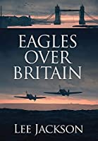 Eagles Over Britain (The After Dunkirk)