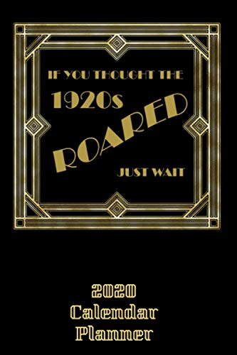 If You Thought the 1920s Roared - Just Wait 2020 Calendar Planner: 6