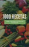 1000 recetas de cocina: Las mejores recetas para mantener una vida sana