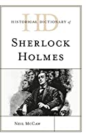 Historical Dictionary of Sherlock Holmes (Historical Dictionaries of Literature and the Arts)