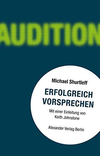Erfolgreich vorsprechen - Audition: Alles, was ein Schauspieler wissen muss, um die Rolle zu bekommen