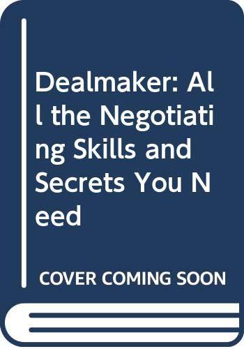 Dealmaker, All the Negotiating Skills & Secrets You Need