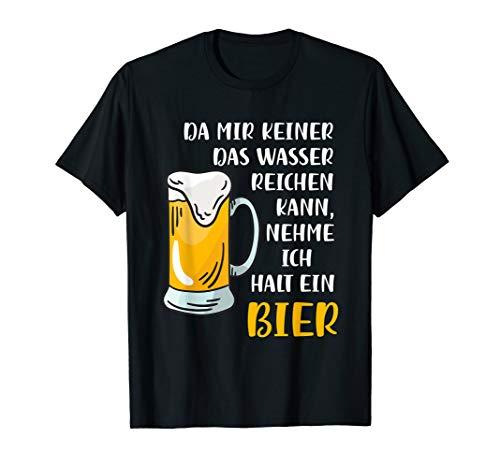 Da mir keiner das Wasser reichen kann nehme ich ein Bier Fun T-Shirt