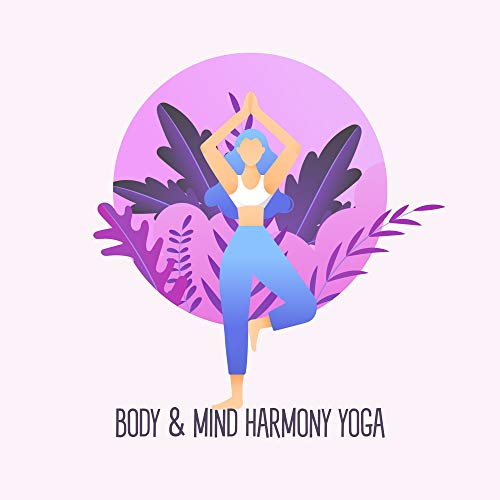 Body & Mind Harmony Yoga: Compilation of Ambient New Age 2019 Music for Meditation & Deep Relaxation, Chakras Opening & Healing, Life Energy Increase, Zen, Mantra