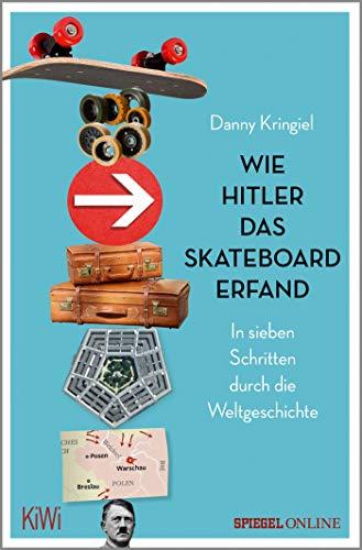 Wie Hitler das Skateboard erfand: In sieben Schritten durch die Weltgeschichte
