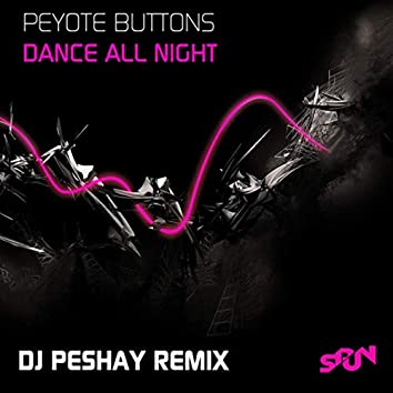 DANCE ALL NIGHT (PESHAY REMIX)