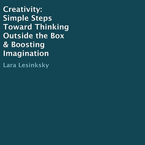 Creativity: Simple Steps Toward Thinking Outside the Box & Boosting Imagination audiobook cover art