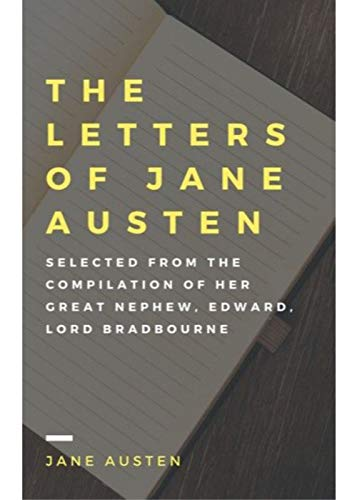 The Letters of Jane Austen; Selected from the compilation of her great nephew, Edward, Lord Bradbourne - The Original Classic Edition (English Edition)