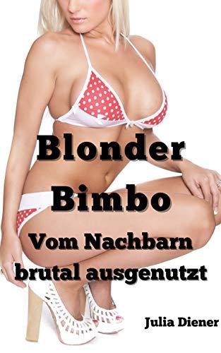 Blonder Bimbo: Vom Nachbarn brutal ausgenutzt