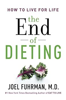 The End of Dieting: How to Live for Life (Eat for Life) by [Joel Fuhrman]