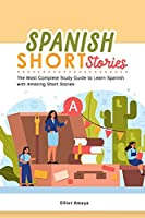 Spanish Short Stories: The Most Complete Study Guide to Learn Spanish with Amazing Short Stories