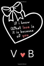 If i know what love is,it is because of you V and B: Classy Monogrammed notebook with Two Initials for Couples,monogram initial notebook,love ... 110 Pages, 6x9, Soft Cover, Matte Finish