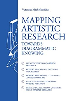 Mapping Artistic Research. Towards Diagrammatic Knowing by [Vytautas Michelkevičius, Jurij Dobriakov]