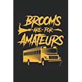 Brooms Are For Amateurs: School Bus Driver Notebook - Appreciation Gift Idea - 120 Lined Pages, 6x9 Inches, Matte Soft Cover