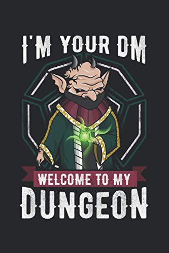 I'm Your DM Welcome To My Dungeon: Notebook of 120 pages of lined paper (6x9 Zoll, appox DIN A5 / 15.24 x 22.86 cm) I'm Your DM Tabeletop RPG Dice Dungeon Geeky Role Playing