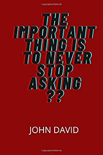 the important thing is to never stop asking??: Lined Notebook / Journal Gift, 110 Pages, 6x9, Soft Cover, Matte Finish