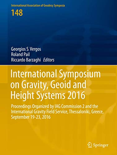 International Symposium on Gravity, Geoid and Height Systems 2016: Proceedings Organized by IAG Commission 2 and the International Gravity Field ... of Geodesy Symposia (148), Band 148)