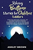 Relaxing Bedtime Stories for Children Toddlers: Short Tales about Dino, Dragons, and Unicorns to Enhance Toddler's Imagination till they fall to Peaceful and Comforting Sleep, in this relaxing Bedtime Stories for Children, Toddlers of age 3-9