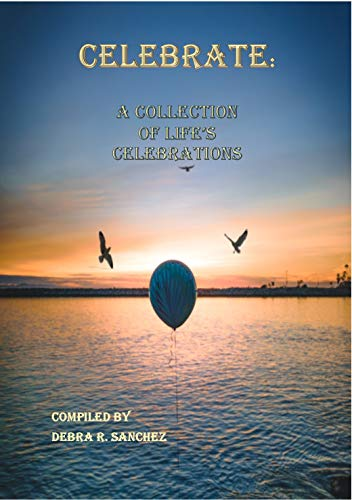 CELEBRATE:: A Collection of Life's Celebrations (English Edition)